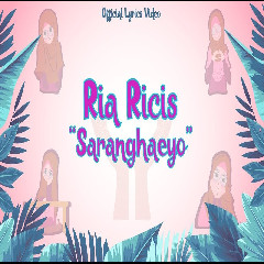 Download Lagu Ria Ricis - Saranghaeyo (1.83 MB)